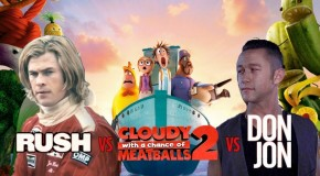 Rush vs Cloudy with a Chance of Meatballs 2 vs Don Jon