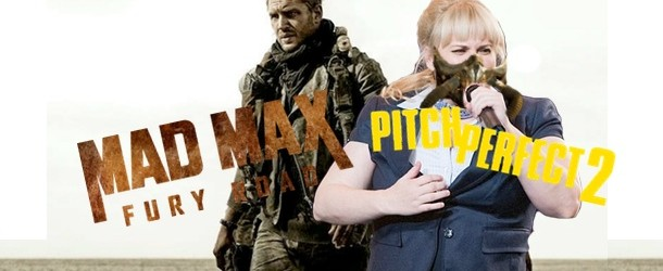 Mad Max: Fury Road vs Pitch Perfect 2